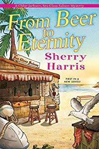 From Beer to Eternity (Chloe Jackson, Sea Glass Saloon Mystery #1)
