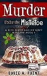 Murder Under the Mistletoe (Bite-sized Bakery, #5)