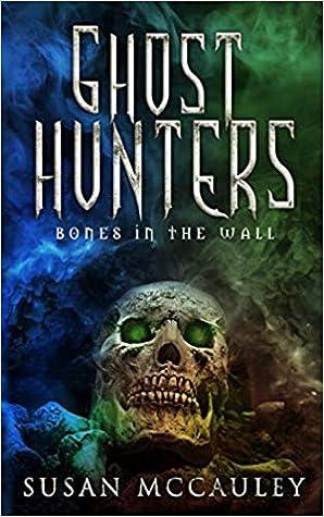 Bones in the Wall (Ghost Hunters, #1)