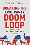Breaking the Two-Party Doom Loop by Lee Drutman