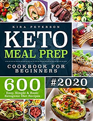 Keto Meal Prep Cookbook For Beginners 600 Easy Simple Basic Ketogenic Diet Recipes By Kira Peterson