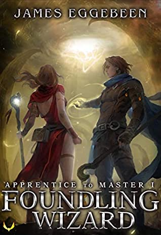 Foundling Wizard (Apprentice to Master, Book 1) - James Eggebeen