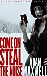 Come On Steal The Noise (A Kilchester Short Book 1)