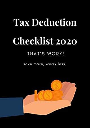 Tax Deduction Checklist 2020 that's work! save more, worry less : Complete Checklist to Everything Deductible