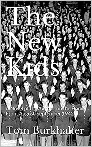 The New Kids: A Novel of the Air War on the Home Front August-September 1942 (No Merciful War Book 5)