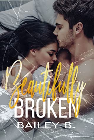 Beautifully Broken by Bailey B