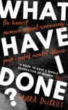 What Have I Done?: An Honest Memoir About Surviving Post-natal Mental Illness