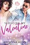 Seducing My Valentine (Sexy Romantic Standalone, #3)