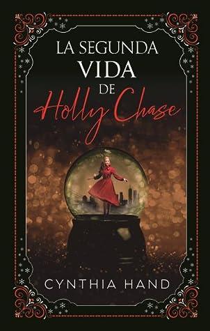 La Segunda Vida De Holly Chase by Cynthia Hand