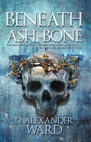 Beneath Ash and Bone by D. Alexander Ward