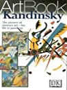 Kandinsky: [The Pioneer Of Abstract Art   His Life In Paintings]