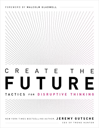 Create the Future + The Innovation Handbook by Jeremy Gutsche