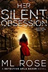 Her Silent Obsession (Detective Arla Baker Series Book 6)