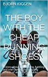 The Boy with the Cheap Running Shoes: A story about undergoing, battling and overcoming the crippling effects of an anxiety disorder.