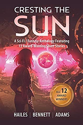 Cresting the Sun: A Sci-Fi/Fantasy Anthology Featuring 12 Award-Winning Short Stories