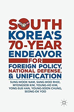South Korea's 70-Year Endeavor for Foreign Policy, National Defense, and Unification