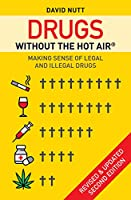 Drugs without the hot air: Making sense of legal and illegal drugs