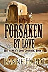Forsaken by Love (His Heart's Long Journey Book 1)
