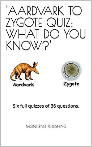 Aardvark To Zygote Quiz What Do You Know Six Full Quizzes Of