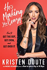 He's Making You Crazy: How to Get the Guy, Get Even, and Get Over It