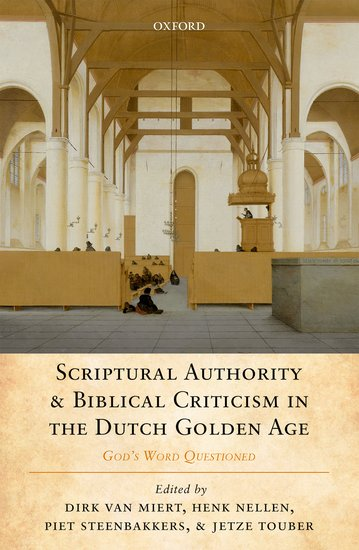 Scriptural Authority and Biblical Criticism in the Dutch Golden Age God's Word Questioned