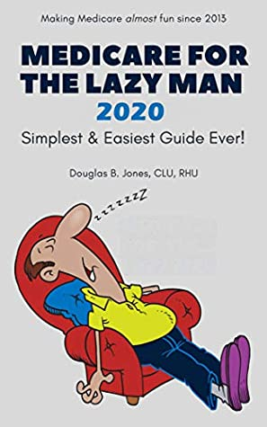 Medicare For The Lazy Man 2020: Simplest & Easiest Guide Ever!