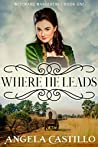 Westward Wanderers-Book One: Where He Leads: Clean Christian Historical Oregon Trail Fiction with Romance