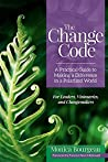 The Change Code: A Practical Guide to Making a Difference in a Polarized World