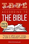 "WHAT IS TRUE LOVE ACCORDING TO THE BIBLE?: ""Love Is When Your Name Is Safe In Someone's Mouth"" (The Truth, Love & God Series Book 2)"