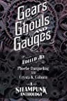 Gears, Ghouls, and Gauges: A Steampunk Anthology