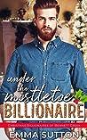 Under the Mistletoe Billionaire: A Single Dad Small-Town Romance (Christmas Billionaires of Bennett Creek Book 2) audiobook download free