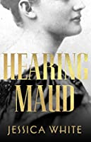 Hearing Maud : A Journey for a Voice