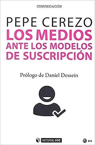 Los Medios Ante Los Modelos De SUSCRIPCIÓN by Pepe Cerezo Gilarranz