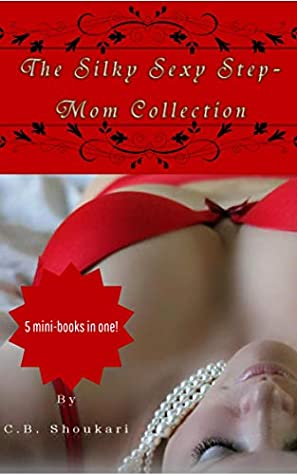 The Silky Sexy Step Mom Collection By C B Shakouri