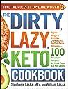 The DIRTY, LAZY, KETO Cookbook by Stephanie Laska