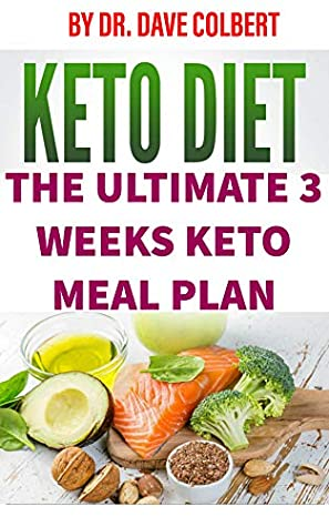 Keto Diet For Beginners 2020 The Complete 3 Weeks Keto Diet Meal Plan For Beginners By Dave Colbert