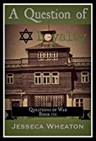 A Question of Loyalty (Questions of War Book 3)
