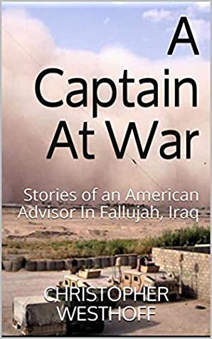 A Captain At War: Stories of an American Advisor In Fallujah, Iraq