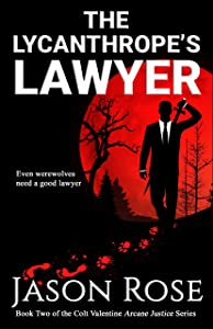 The Lycanthrope's Lawyer: An Urban Fantasy Legal Thriller (Colt Valentine Arcane Justice #2)