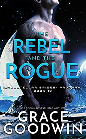 The Rebel And The Rogue (Interstellar Brides® Program #19)