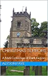 Christmas Terrors: A Mini Collection of Dark Fiction
