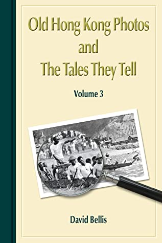 Old Hong Kong Photos and The Tales They Tell Volume 3 by David Bellis