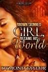 Brown Skinned Girl, Became His World