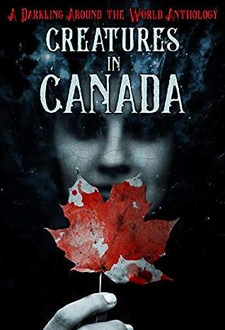 Creatures in Canada: A Darkling Around the World Anthology