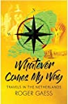 Whatever Comes My Way: Travels in The Netherlands