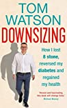 Downsizing: How I Lost 8 Stone, Reversed My Diabetes and Regained My Health