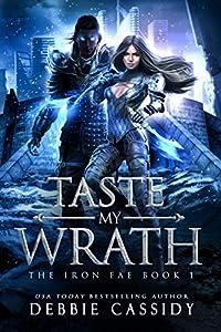 Taste My Wrath (The Iron Fae #1)
