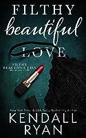 Filthy Beautiful Love (Filthy Beautiful Lies, #2)