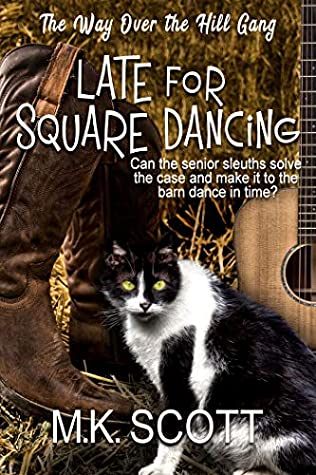 Late for Square Dancing: Senior Sleuths Cozy Mystery (The Way Over The Hill Gang Book 4)