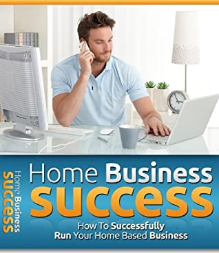 Home Business Success: How to successfully run your Home Based Business by  Trésor BAPRE